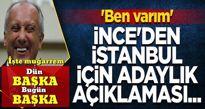 Muharrem İnce'den İstanbul için adaylık açıklaması... 'Ben varım'