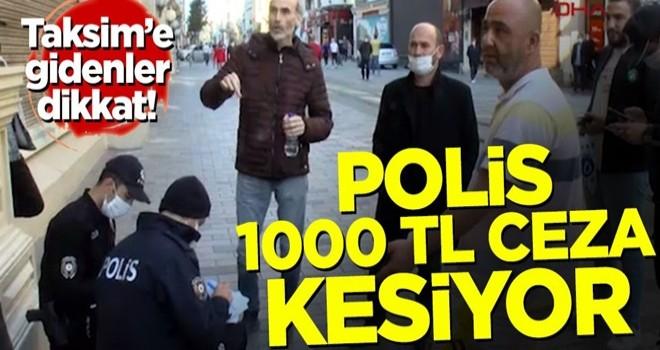 Taksim'e gidenler dikkat! Polis 1000 TL ceza kesiyor