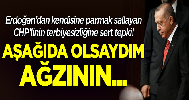Erdoğan'dan kendisine parmak sallayan CHP'liye sert tepki: