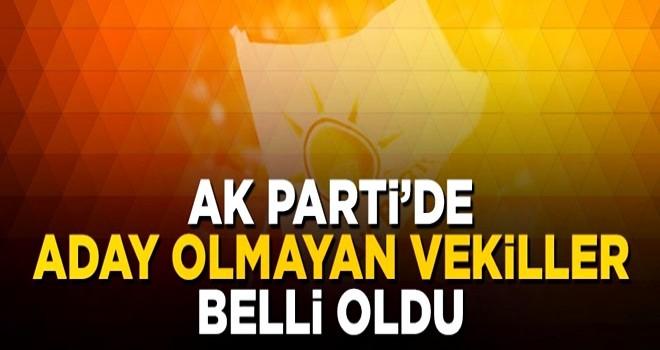 AK Parti'den adaylık başvurusu yapmayan vekiller belli oldu