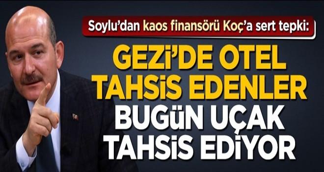 Soylu'dan kaos finansörü Koç'a sert tepki: Gezi'de otel tahsis edenler bugün uçak tahsis ediyor