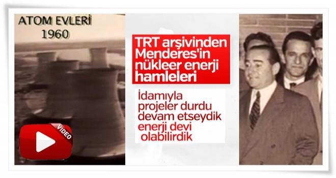 Adnan Menderes, nükleer alanında çalışmalar yapıyordu