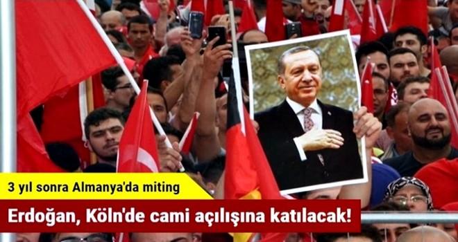 Başkan Erdoğan, Köln'de cami açılışına katılacak!