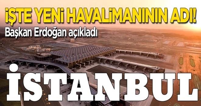 Yeni havalimanının adı belli oldu: İstanbul!