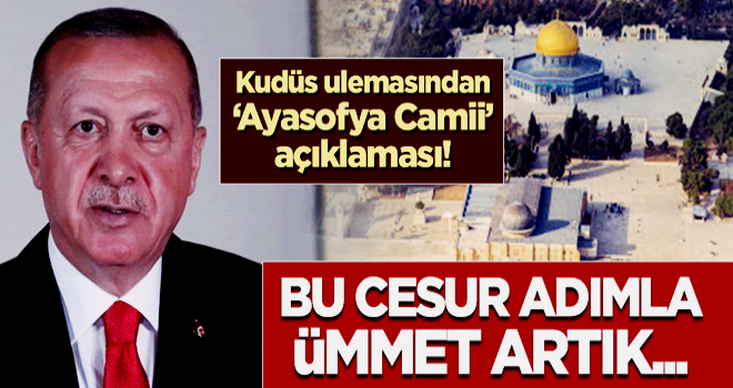 Kudüs ulemasından çarpıcı 'Ayasofya Camii' açıklaması: Bu cesur adımla ümmet artık...