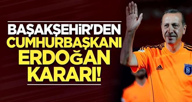 Başakşehir'den Cumhurbaşkanı Erdoğan kararı!