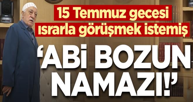 FETÖ'cü hain 15 Temmuz'da ısrarla Gülen'le görüşmek istemiş!