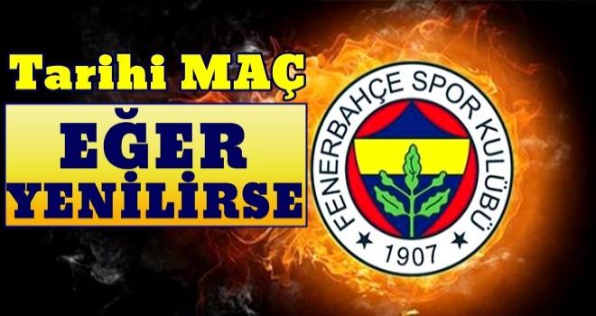 Fenerbahçe tarihi sınava çıkıyor! Eğer yenilirse...
