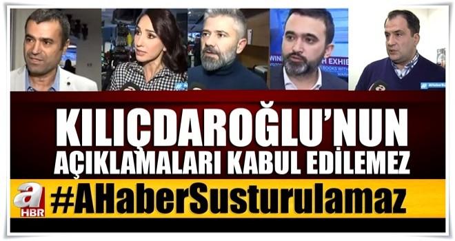 Kılıçdaroğlu'nun açıklamaları kabul edilemez!
