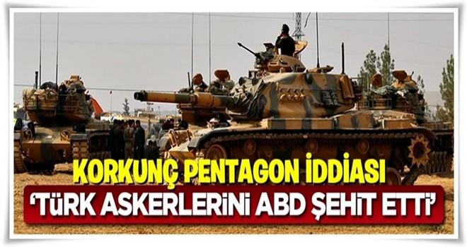''Türk askerlerini Pentagon şehit etti''