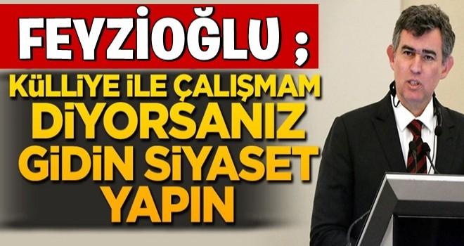 Türkiye Barolar Birliği Başkanı Metin Feyzioğlu;  Külliye ile çalışmam diyorsanız gidin siyaset yapın