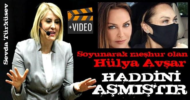 Müslüman kadınları hedef alan Avşar'a çok sert tepki! Sevda Türküsev: Soyunarak meşhur olan Hülya Avşar haddini aşmıştır