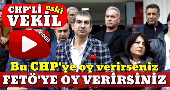 Eski CHP'li vekil: Bu CHP'ye oy verirseniz FETÖ'ye oy verirsiniz