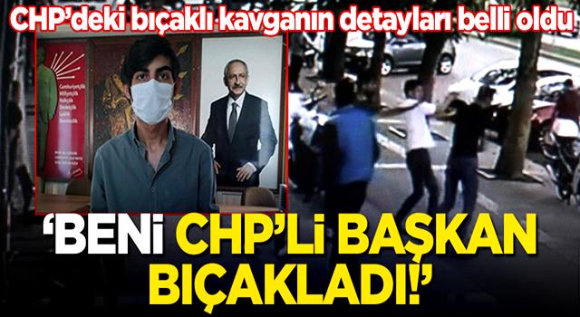 CHP'deki bıçaklı kavganın detayları belli oldu! İl başkanı bıçaklamış