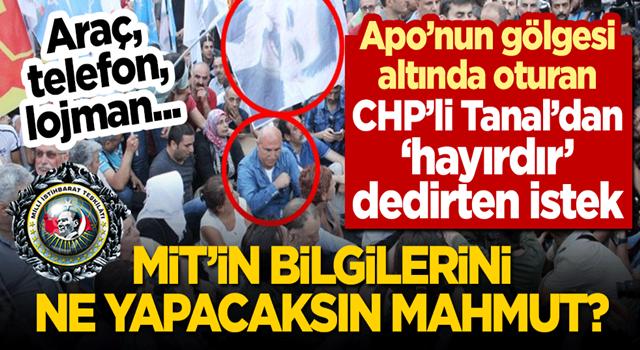 CHP'li Tanal'dan 'hayırdır' dedirten istek! MİT'in aracını, telefonunu ve lojmanını ne yapacaksın Mahmut?