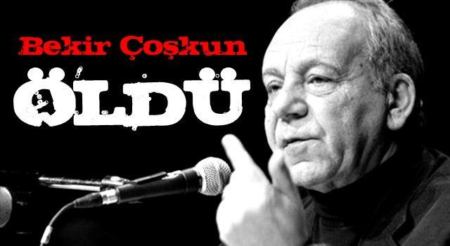 Gazeteci Bekir Coşkun öldü.