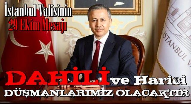 İstanbul Valisi Ali Yerlikaya: Dahili ve harici düşmanlarımız olmaya devam edecek