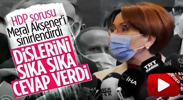 Meral Akşener'e, HDP ile yakınlaşma oldu mu sorusu