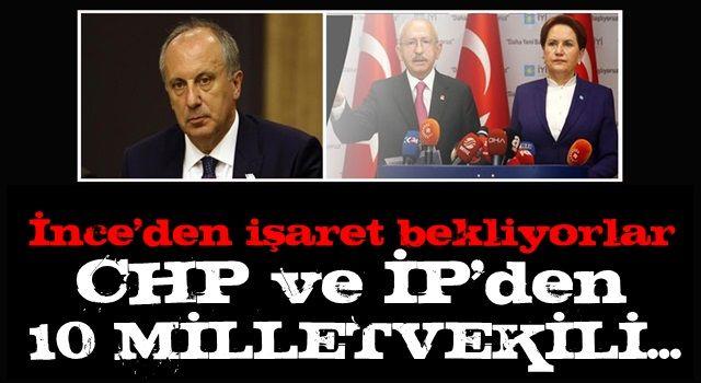 Muharrem İnce'den işaret bekliyorlar! CHP ve İYİ Parti'den 10'a yakın milletvekili...