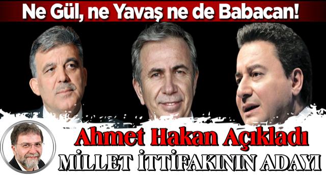 Ne Gül, ne Babacan ne de Yavaş! Ahmet Hakan Millet İttifakı'nın cumhurbaşkanı adayını açıkladı
