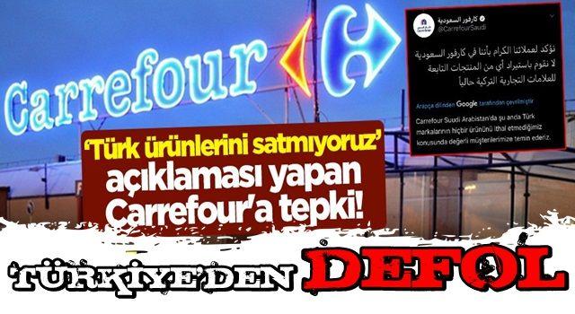 """""""Türk ürünlerini satmıyoruz"""" açıklaması yapan Carrefour'a tepki! """"Türkiye'deki marketlerini bırak, defol git"""""""