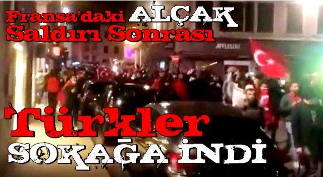 Türkler sokağa indi! Alçak saldırının ardından Fransa karıştı...