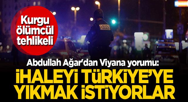 Abdullah Ağar'dan Viyana yorumu: İhaleyi Türkiye'ye yıkmak için hazırda bekliyorlarmış