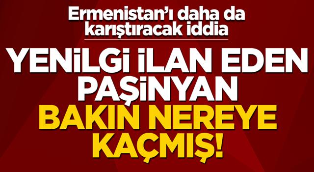 Ermenistan'ı iyice karıştıracak iddia! Paşinyan bakın nereye kaçmış