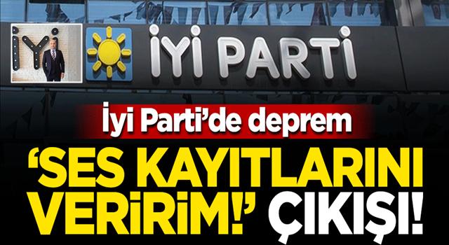 İYİ Parti'de deprem: 'Ses kayıtlarını mahkemeye veririm!'