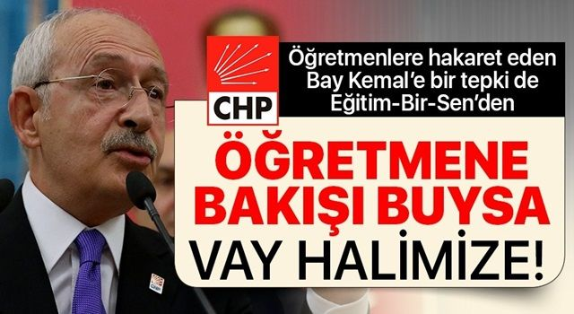Öğretmenler Günü'nde öğretmenlere hakaret eden CHP'li Kılıçdaroğlu'na bir tepki de Eğitim-Bir-Sen'den