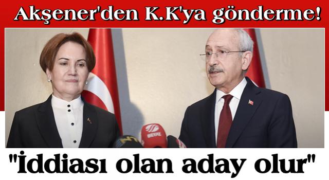 """Akşener'den Kılıçdaroğlu'na gönderme! """"İddiası olan aday olur"""""""