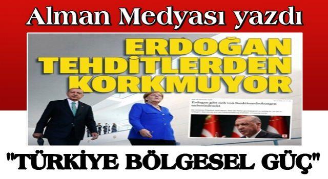 Alman medyası endişeli: Bölgesel bir güç haline gelen Türkiye artık tehditlere boyun eğmiyor