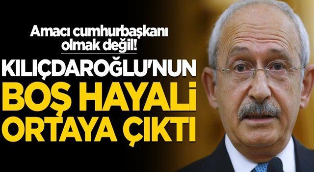 Amacı cumhurbaşkanı olmak değil! Kılıçdaroğlu'nun boş hayali ortaya çıktı