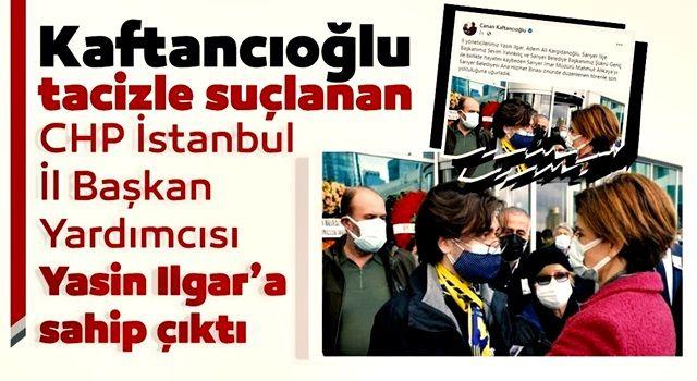 CHP İstanbul İl Başkanı Canan Kaftancıoğlu, tacizle suçlanan CHP İstanbul İl Başkan Yardımcısı Yasin Ilgar'ı sahip çıkıyor!