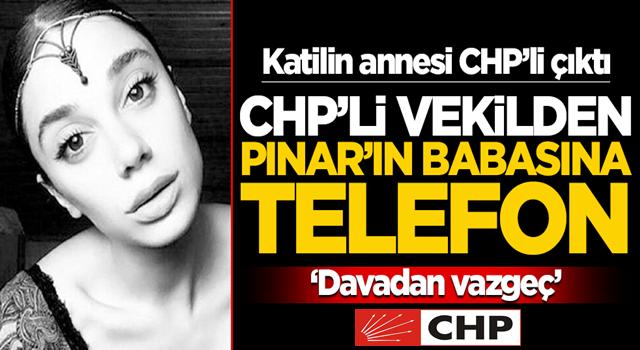 Katilin annesi partiden çıktı! CHP'li vekilden Pınar'ın babasına telefon: Davadan vazgeç
