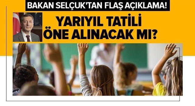 Milli Eğitim Bakanı Selçuk'tan flaş açıklama! Yarıyıl tatili öne alınacak mı? .