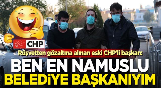 Rüşvetten gözaltına alınan eski CHP'li başkan: Ben en namuslu belediye başkanıyım