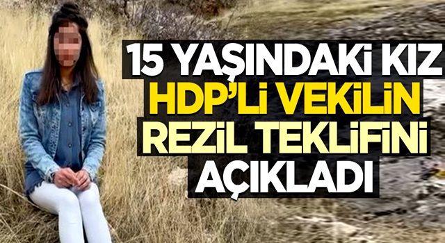 15 yaşındaki kız, HDP'li vekilin rezil teklifini açıkladı