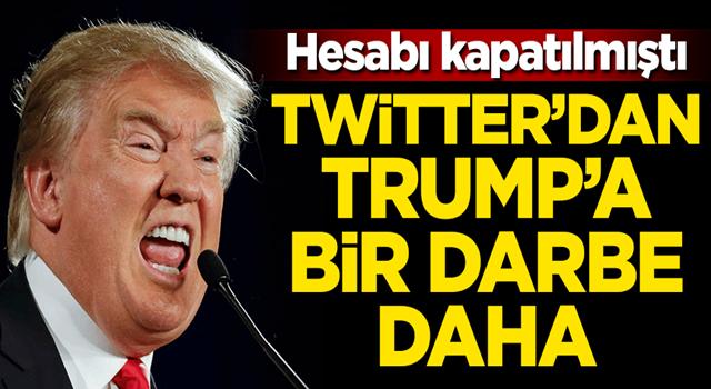 Hesabı kapatılmıştı! Twitter'dan Trump'a bir darbe daha