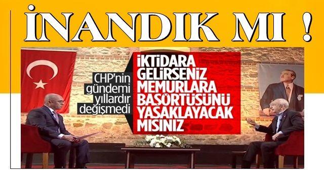 Kılıçdaroğlu: Başörtüsü kapanmış bir konudur !