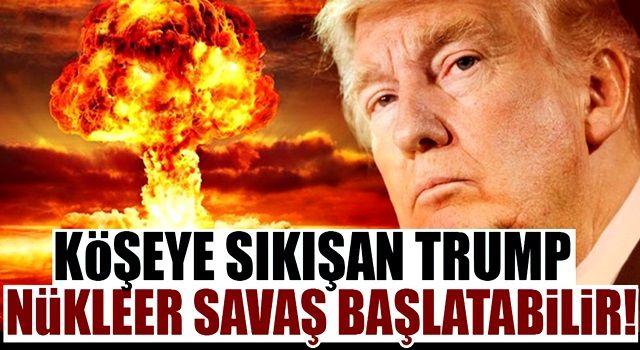Trump nükleer savaş başlatabilir!