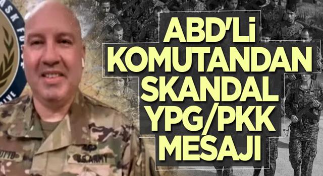 ABD'li komutandan skandal YPG/PKK mesajı