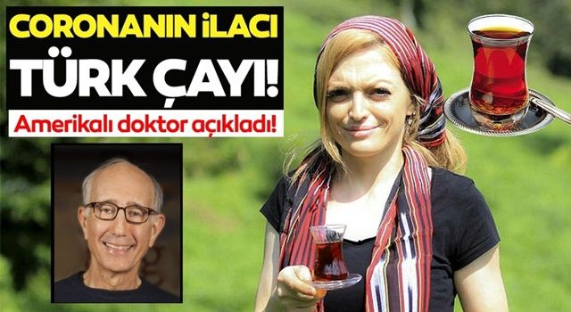 Amerikalı doktor açıkladı: Koronavirüs'ün ilacı Türk çayı!