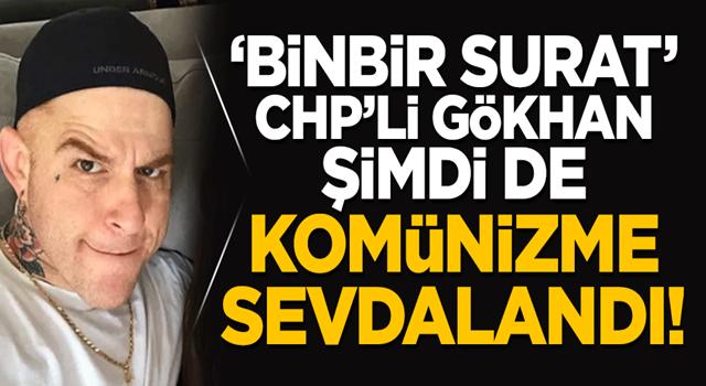'Binbir surat' CHP'li Gökhan şimdi de Komünizme sevdalandı!