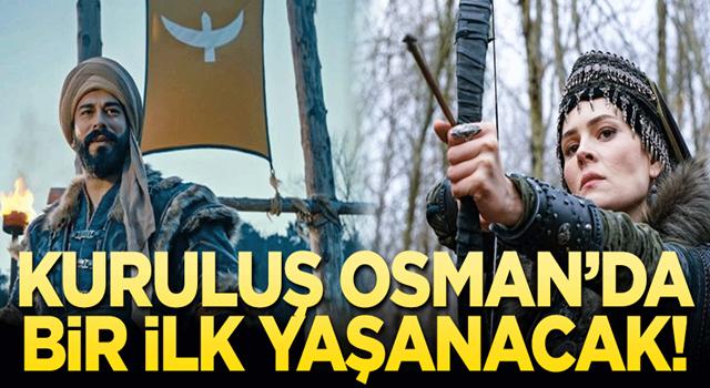 Kuruluş Osman dizisinde bir ilke tanıklık edeceksiniz!