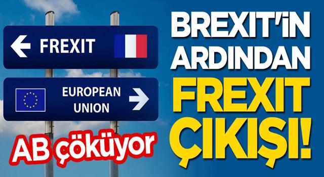AB çöküyor: Brexit'in ardından 'Frexit' çıkışı!