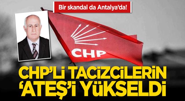 Bir skandal da Antalya'da! CHP'li tacizcilerin 'ateş'i yükseldi