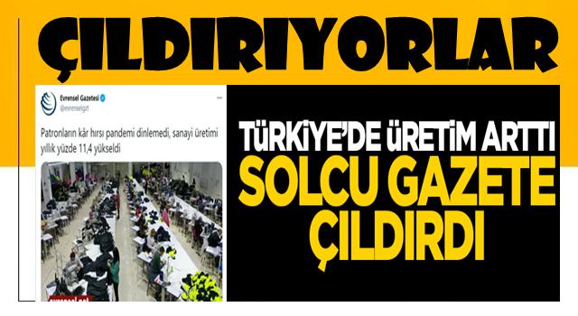 Bu nasıl bir zihniyet? Türkiye'de üretimin artması solcu gazeteye battı!