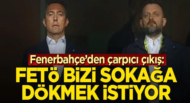 Fenerbahçe'den çarpıcı çıkış: FETÖ bizi sokağa dökmek istiyor