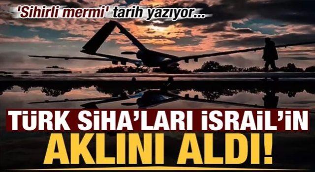 Türk SİHA'ları İsrail'in aklını aldı! 'Sihirli mermi' tarih yazıyor...